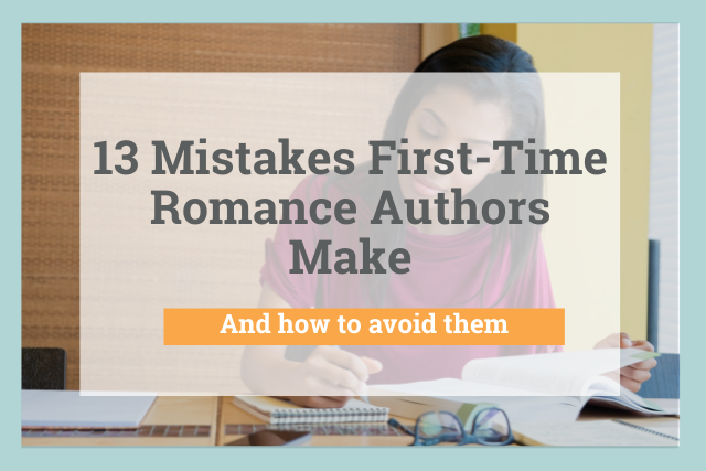 13 Mistakes First-Time Romance Authors Make
