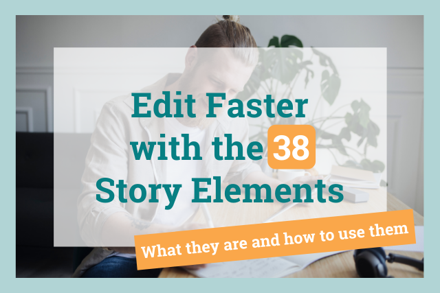 How Professional Editors Use the 38 Story Elements to Edit Your Novel