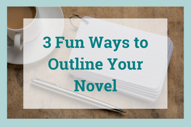 3 Fun Ways to Outline Your Novel