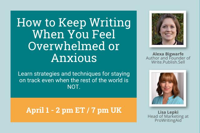 Webinar: How to Keep Writing When You Feel Overwhelmed or Anxious