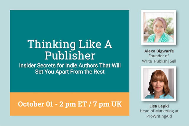Webinar Replay: Thinking Like a Publisher: Insider Secrets for Indie Authors That Will Set You Apart From The Rest With Alexa Bigwarfe