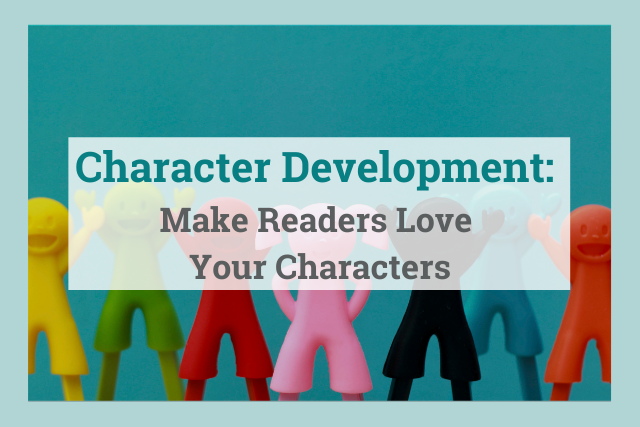 Character Development: Easy-to-Follow Tips to Make Readers Love Your Characters