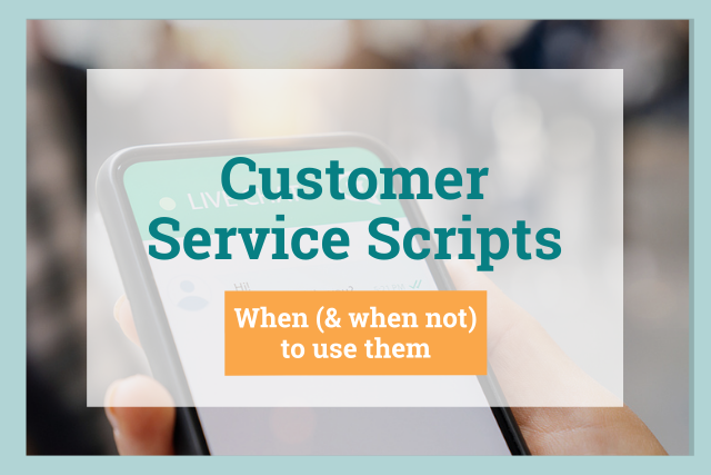 Customer Service Scripts: When (and When Not) to Use Them