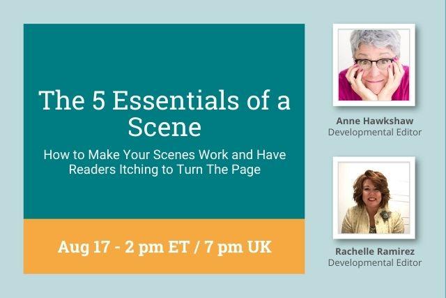 Webinar: The 5 Essentials of a Scene: How to Make Your Scenes Work and Have Readers Itching to Turn The Page