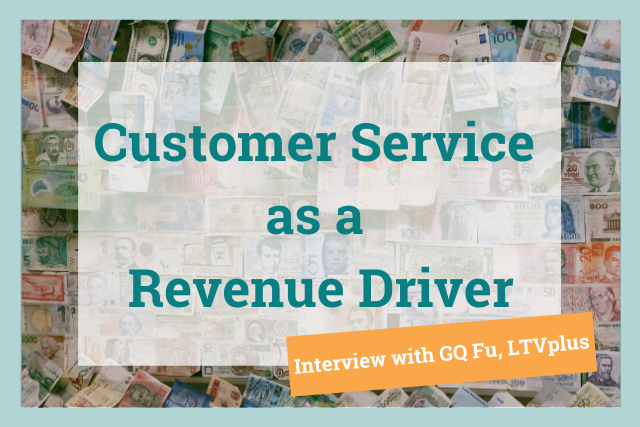 The Best Ways to Prove Customer Service as a Profit Driver: An Interview with GQ Fu