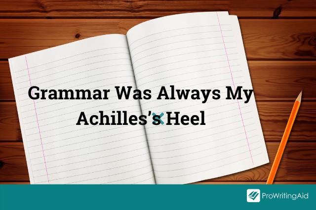 Grammar was always my achilles' heel