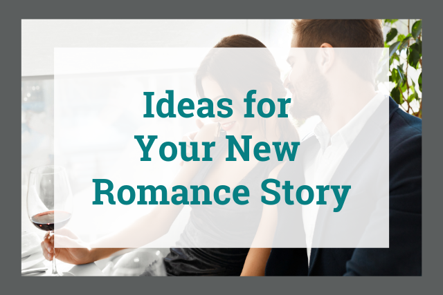 How to Find Compelling Story Ideas for Your Romance Novel