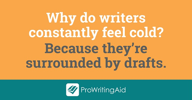 Why do writers constantly feel drafts?
