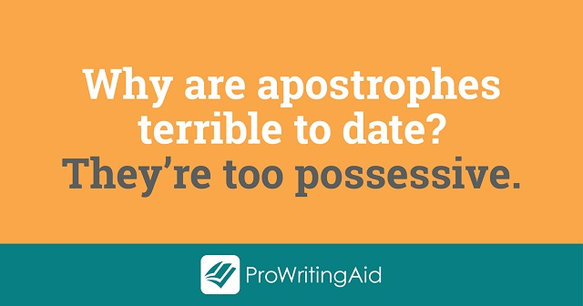 Why are apostrophes terrible to date? They're too possessive
