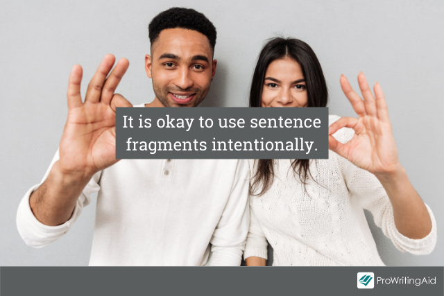 It is okay to use sentence fragments intentionally