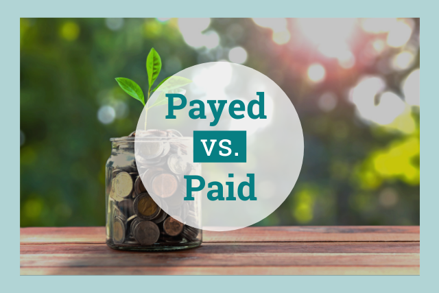 Payed vs Paid: Which is the correct one to use and when?