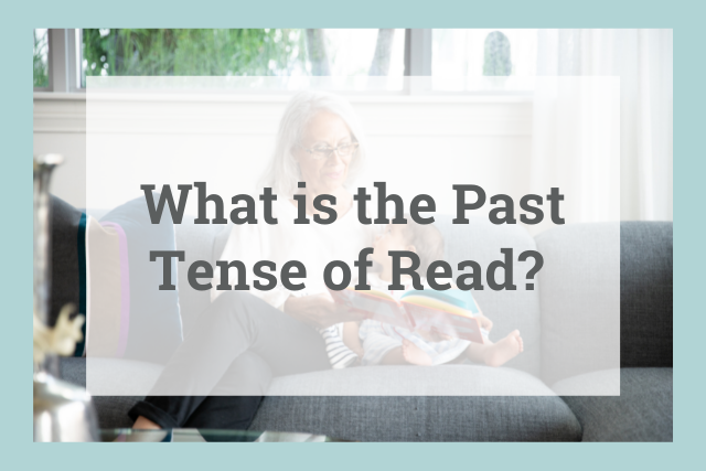 """Understand the Past Tense of """"Read"""" and How to Use It in Your Writing"""