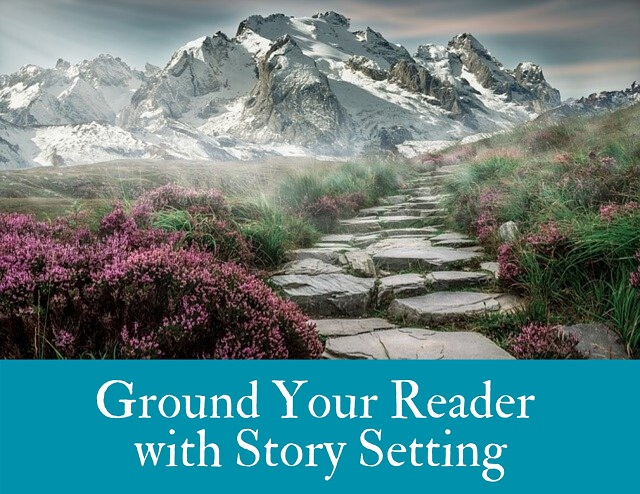 How to Ground Your Reader with Story Setting