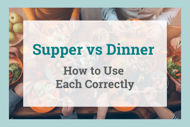 Supper vs Dinner: How and Where You Use Them (Examples Included!)