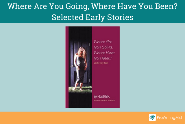 Where Are You Going, Where Have You Been?: Selected Early Stories by Joyce Carol Oates