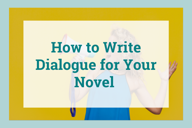 Great Dialogue Can Make Your Story Sing! Learn Our 7 Favorite Tips for Writing Dialogue