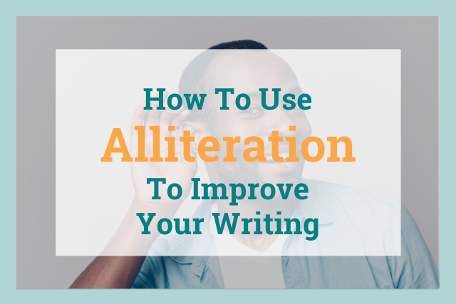 How to Use Alliteration to Improve Your Writing