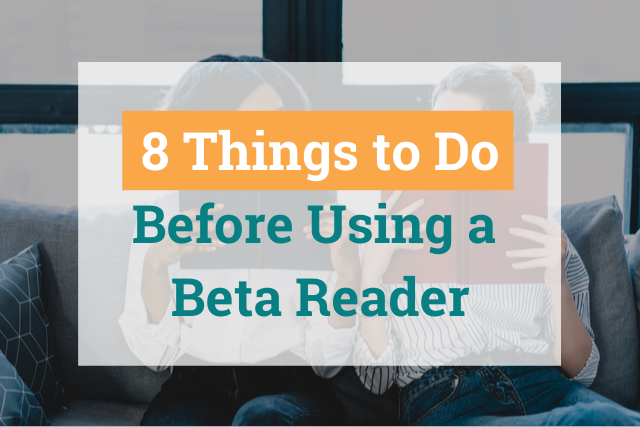 8 Essential Steps to Prepare Your Writing for Your Beta Readers