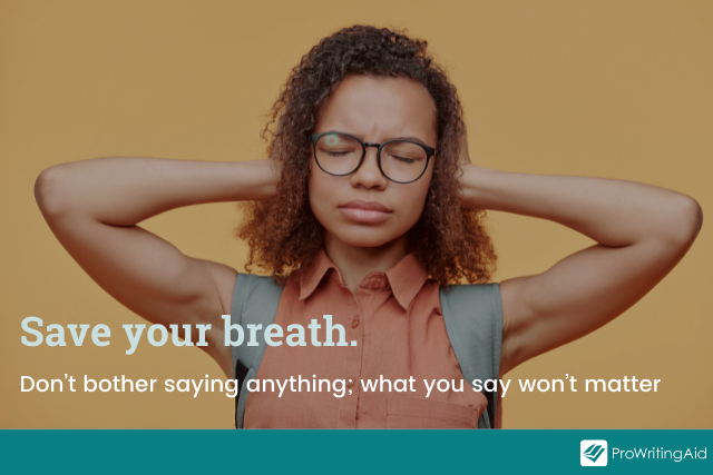 save your breath idiom example