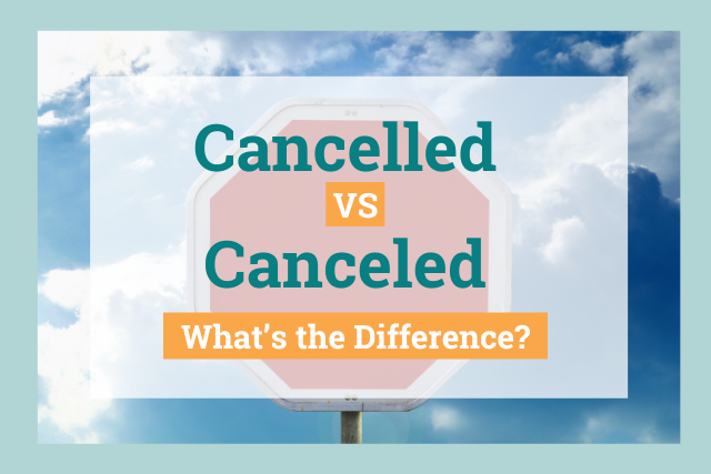 Canceled vs. Cancelled: Which Should You Use in Your Writing?