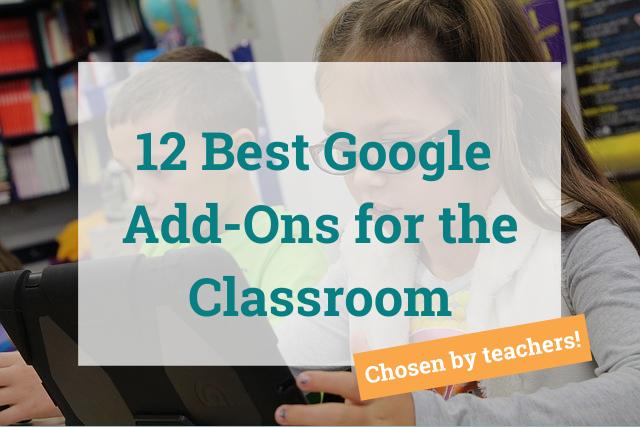 chosen by teachers: 12 best google add-ons for the classroom