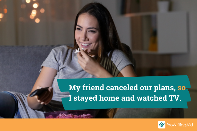 example: My friend canceled our plans, so I stayed home and watched TV.