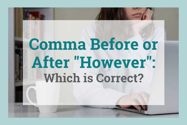 """Do You Need to Use a Comma Before or After """"However"""" in Your Writing?"""
