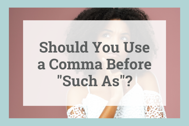 """Do You Need a Comma Before """"such as""""?"""