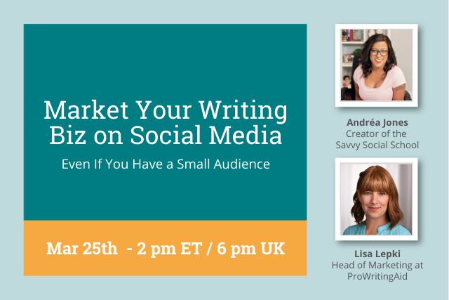 Webinar: Market Your Writing Biz on Social Media (Even If You Have a Small Audience)