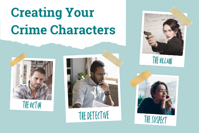 Creating Crime Characters: How to Craft a Cast that Thrills Your Readers