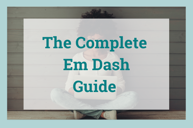Em Dash: What It Is And How To Use It