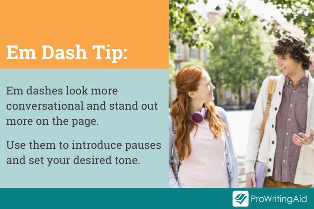 em dash tip: em dashes create a conversational tone