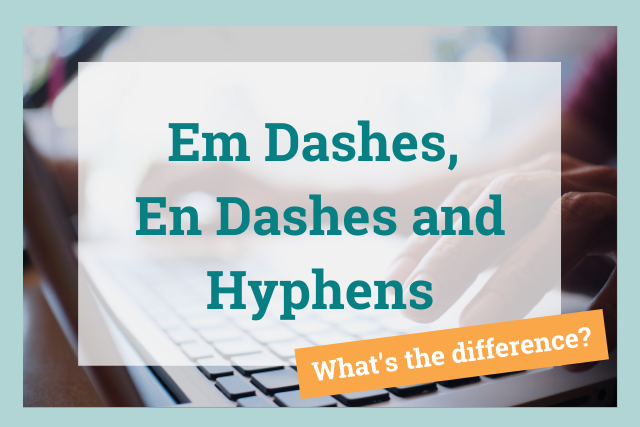 em dashes, en dashes and hyphens: what's the difference