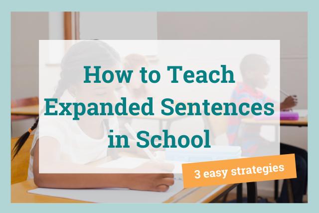 Teaching Expanded Sentences: 3 Easy Strategies
