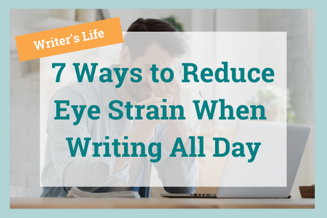 Is Your Writing Causing Headaches? 7 Ways to Protect Yourself from Eye Strain