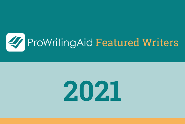How Writers Use ProWritingAid: ProWritingAid's Featured Writers Series, April 2021