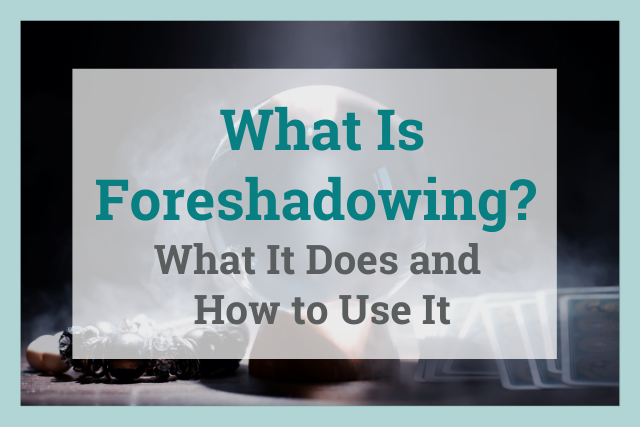 What Is Foreshadowing in Storytelling and How Does It Help the Reader?