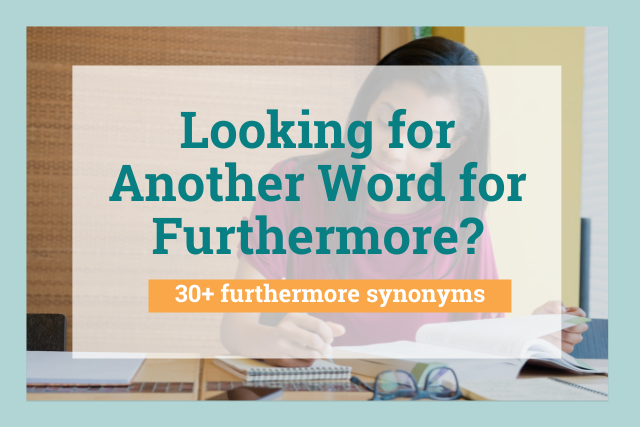 Looking for Another Word for Furthermore? 30+ Furthermore Synonyms to Use in Your Writing
