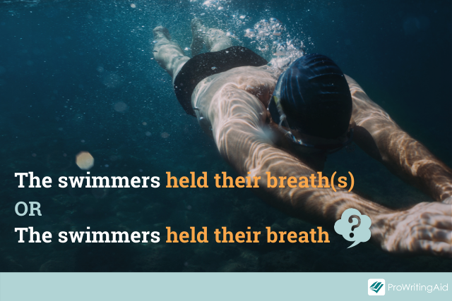 """two versions: """"the swimmers held their breath"""" or """"the swimmers held their breaths"""""""