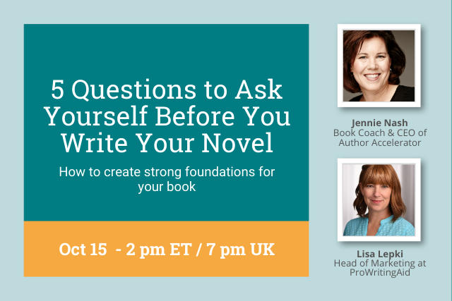 ProWritingAid Webinar: 5 Questions to Ask Yourself Before Writing Your Novel With Book Coach, Jennie Nash
