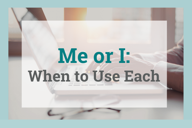 """When Should I Use """"Me"""" and When Should I Use """"I""""?"""