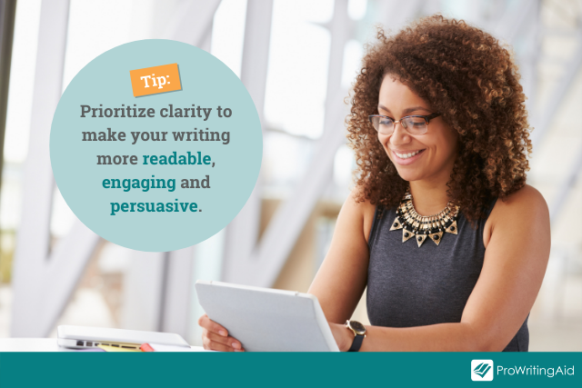 tip: prioritize clarity in your writing to make your writing more readable, engaging and persuasive.