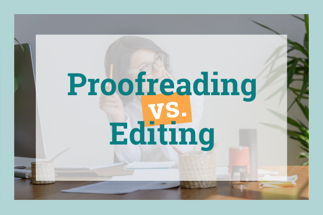 Editing vs. Proofreading: What's the Difference?