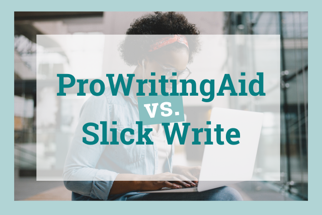 Slick Write vs. ProWritingAid—What Is the Best for You?