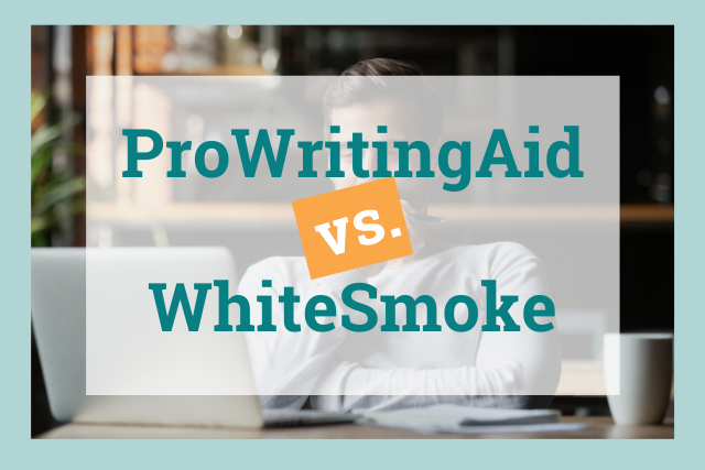WhiteSmoke or ProWritingAid: Which Is the Better Grammar Checker?