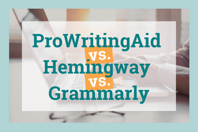 Which is Best: Hemingway, Grammarly, or ProWritingAid?