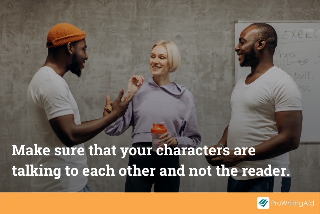Characters should talk to each other and not the reader