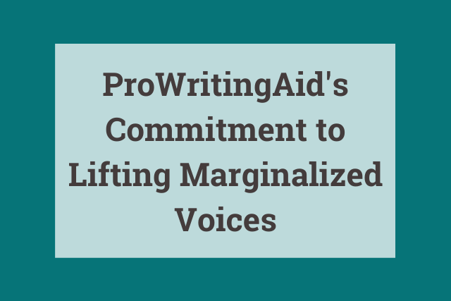 ProWritingAid's Commitment to Lifting Marginalized Voices
