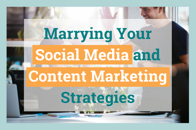 How to Marry Your Social Media and Content Marketing Strategies