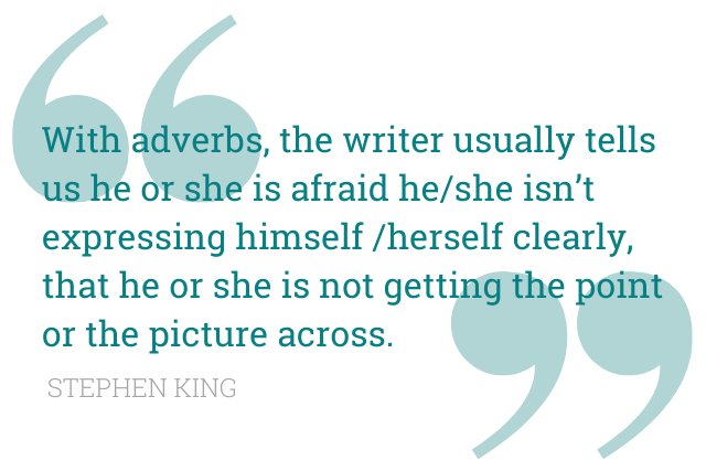 Quote: With adverbs, the writer usually tells us he or she is afraid he/she isn't expressing himself/herself clearly, that he or she is not getting the point or the picture across